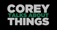 Corey Talks About Things